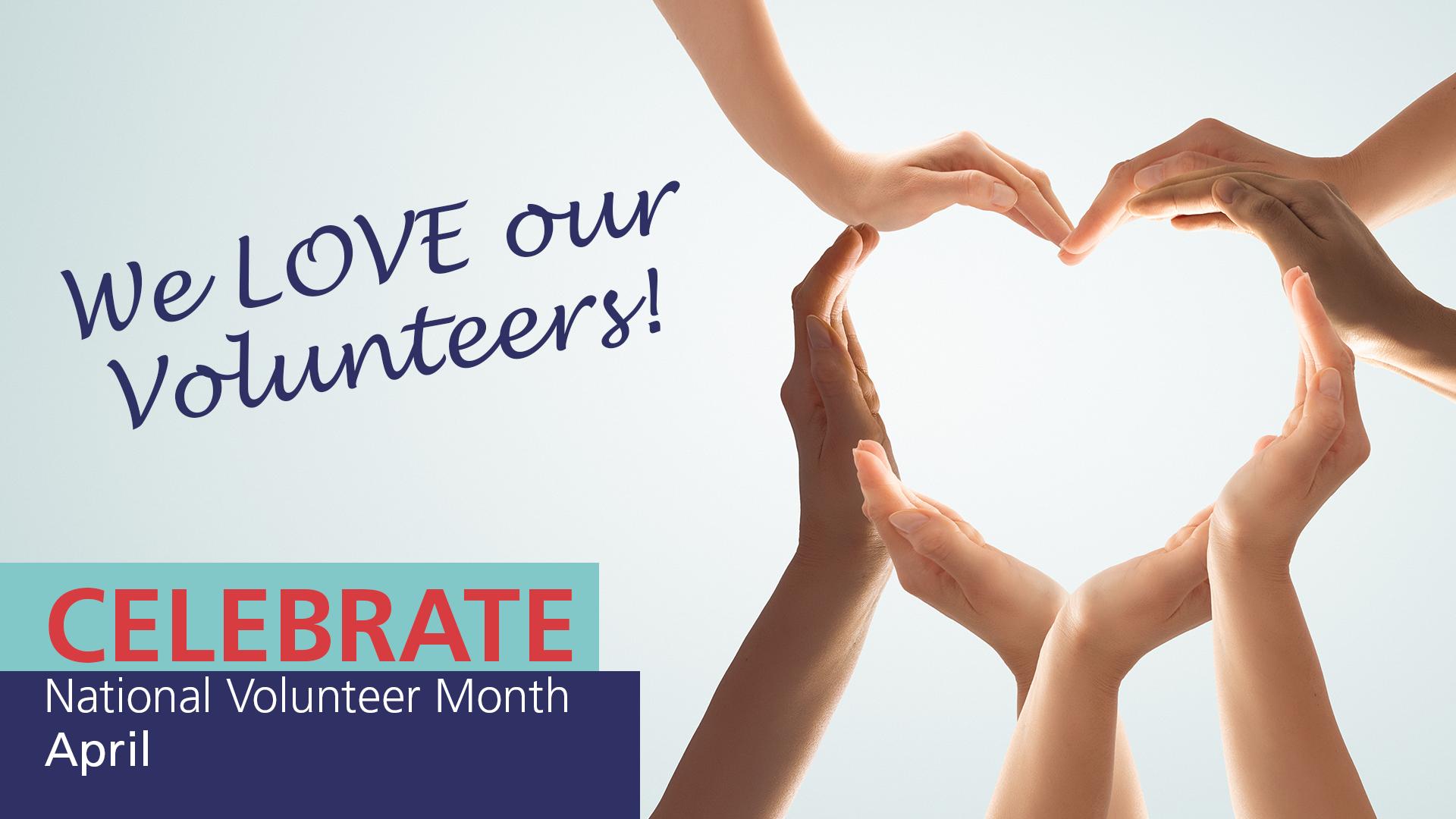 Announcement National Week Month Volunteer - We Love Our Volunteers. It's National Volunteer Month!